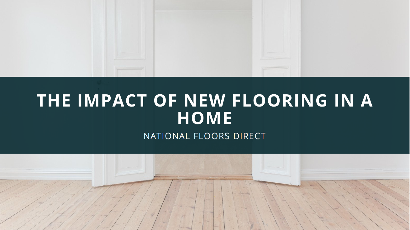 National Floors Direct Reviews Discusses the Impact of New Flooring in a Home