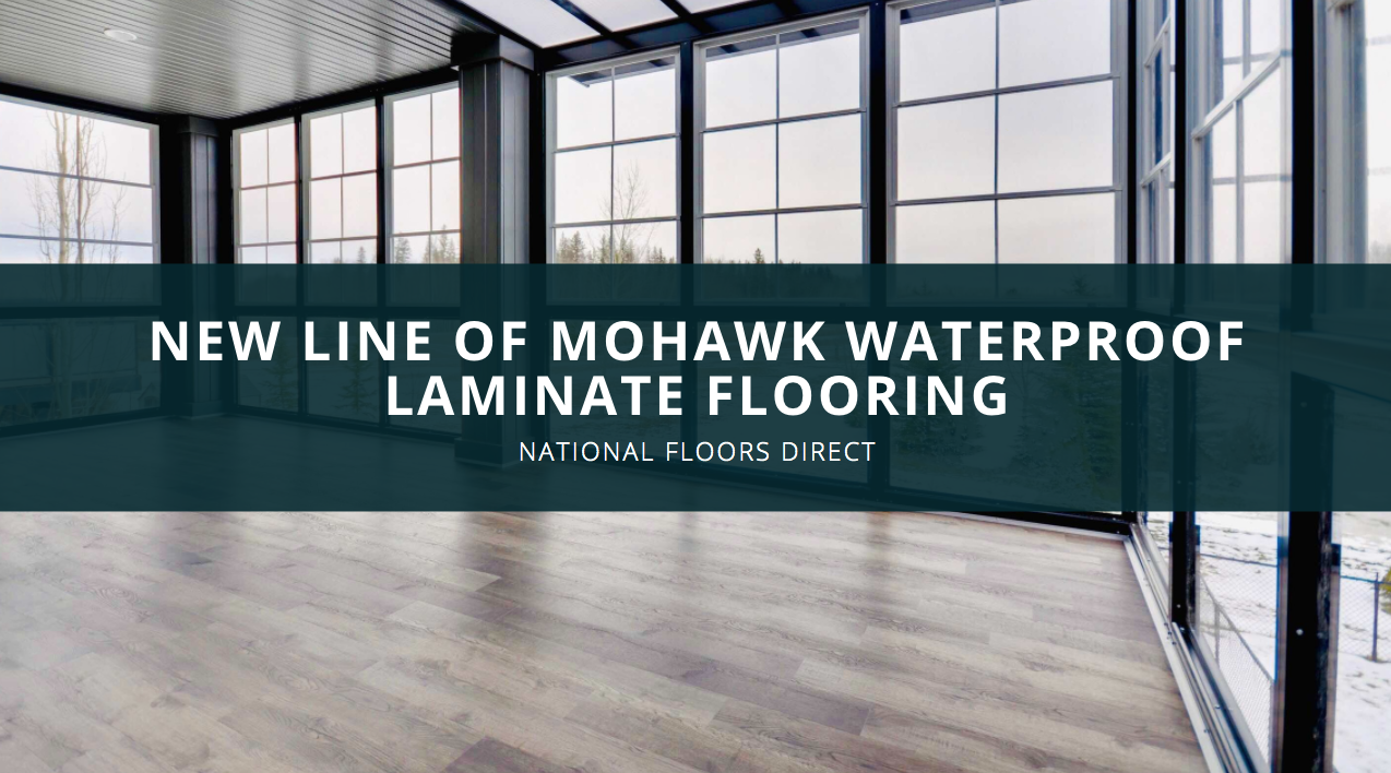 National Floors Direct Launches New Line of Mohawk Waterproof Laminate Flooring