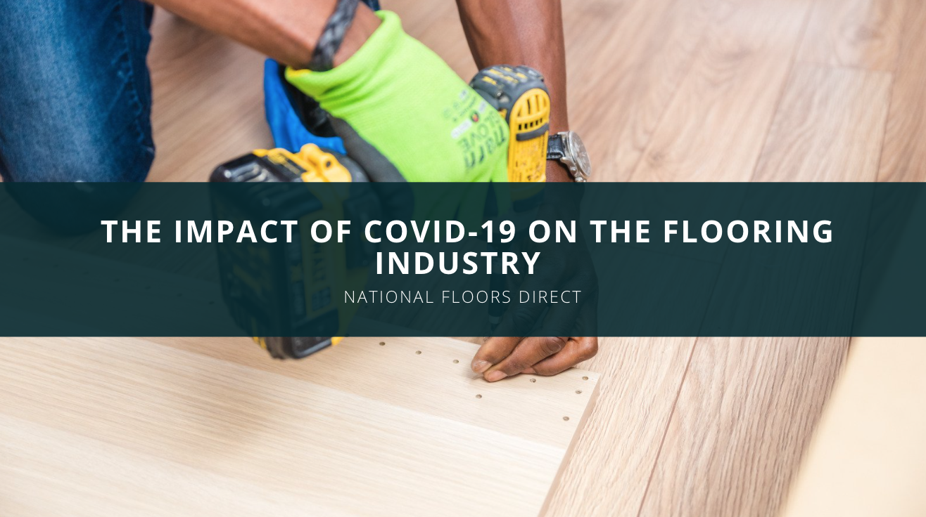 National Floors Direct Explains the Impact of COVID-19 on the Flooring Industry