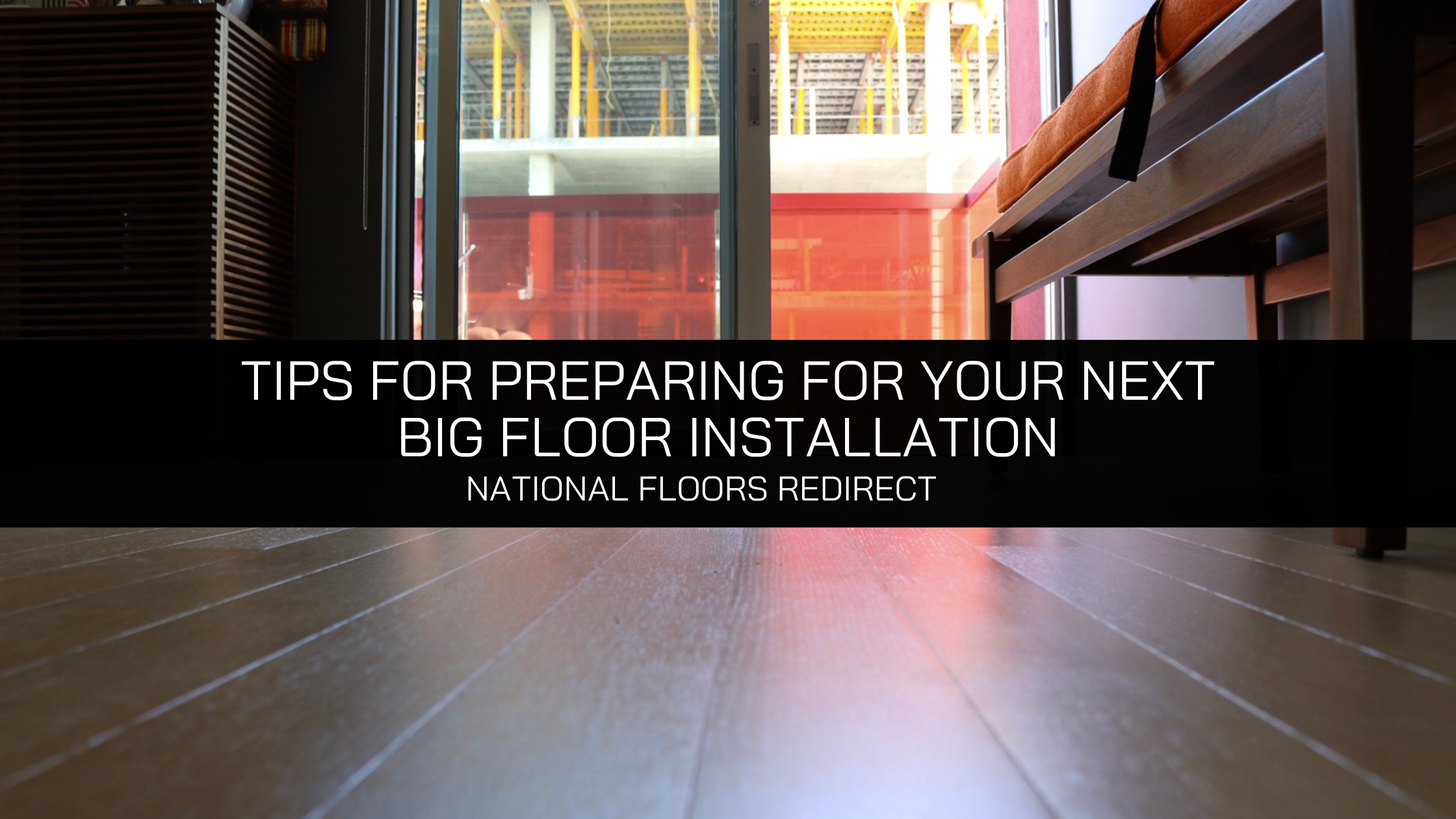 National Floors Redirect Offers Tips for Preparing for Your Next Big Floor Installation